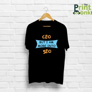 CEO But I Am More Into SEO T-Shirt