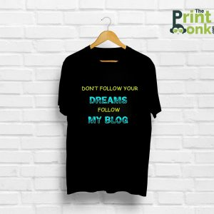 Don't Follow Your Dreams Follow My Blogs T-Shirt For Bloggers