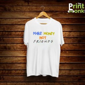 Make Money Not Friends White T-Shirt