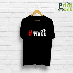 Always Tired Black T-Shirt