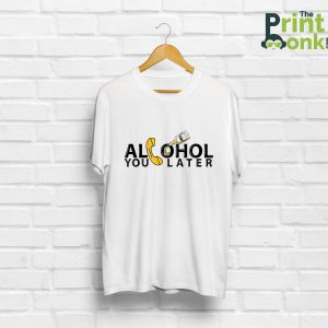 Alcohol You Later White T-Shirt